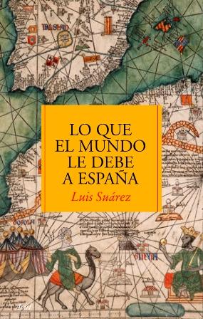Suárez, Luis - Lo que el mundo le debe a España