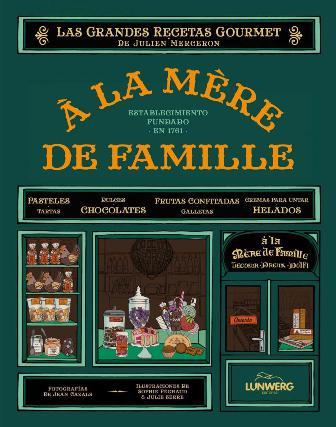 À LA MÈRE DE FAMILLE, libro de recetas de Julien Merceron. Lunwerg