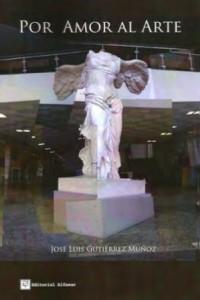 Por amor al arte. José Luis Gutierrez Muñoz