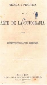 1- Arte de la Fotografía publicado por Enrique Jackson, NY 1862