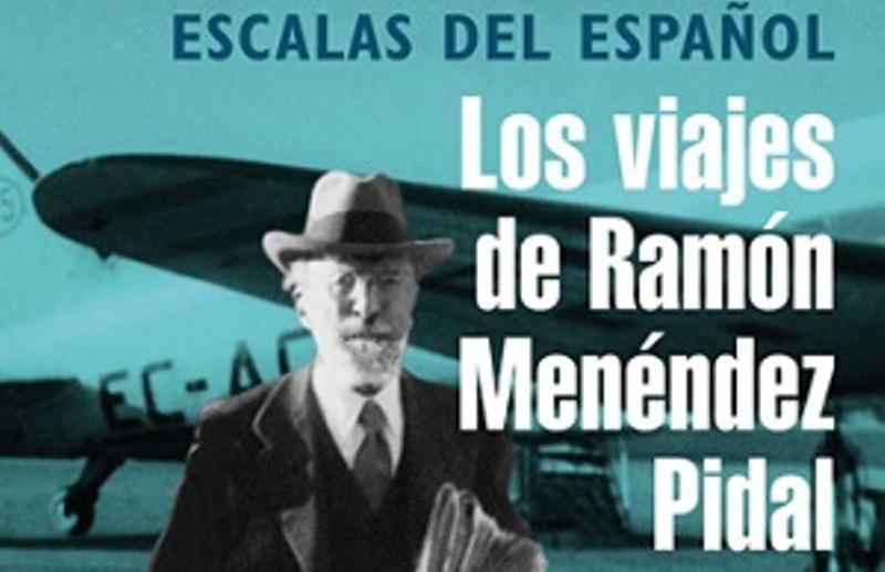 Resultado de imagen de los viajes de Ramón Menéndez Pidal. Instituto Cervantes escala del español